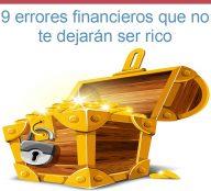 9 errores financieros que no te dejarán ser rico