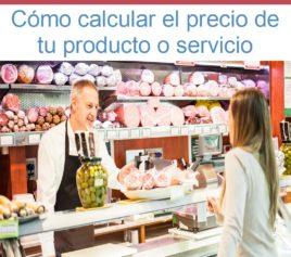 Sigue estas recomendaciones para calcular el precio de los productos y servicios de tu microempresa