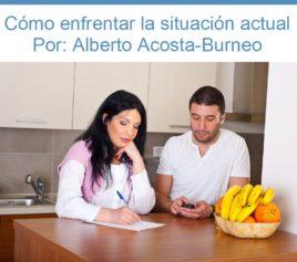 ¿Quieres saber cómo enfrentar la situación económica actual? Por: Alberto Acosta-Burneo