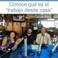 """Programa de radio 24/7/2017 – Conoce qué es el """"trabajo desde casa"""", sus ventajas y desventajas"""