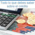 Te contamos lo que debes saber acerca del crédito. Despeja tus dudas antes de acceder a uno