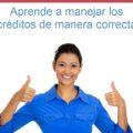 Aprende a manejar de manera correcta los créditos