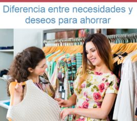 Descubre las diferencias entre necesidades y deseos para poder ahorrar