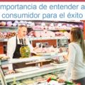 El consumidor es una pieza fundamental para que tu negocio sea exitoso, conoce la importancia de entenderlo