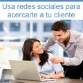 Descubre cómo usar las redes sociales para acercarte a un cliente